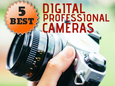 5 Best Digital Professional Cameras